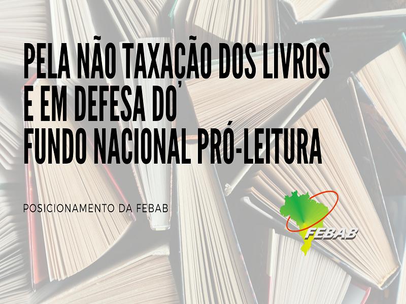 Posicionamento da FEBAB sobre a taxação dos livro e o Fundo Nacional Pró-Leitura